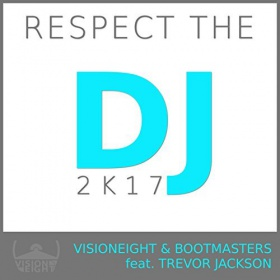 VISIONEIGHT & BOOTMASTER FEAT. TREVOR JACKSON - RESPECT THE DJ!